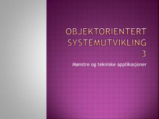 Objektorientert systemutvikling 3