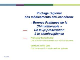 Professeur Samuel Limat Chef du Pôle Pharmaceutique du CHRU de Besançon Docteur Laurent Cals