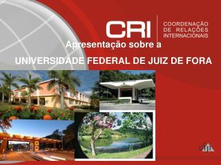 Apresentação sobre a UNIVERSIDADE FEDERAL DE JUIZ DE FORA