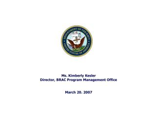 Ms. Kimberly Kesler Director, BRAC Program Management Office   March 20. 2007