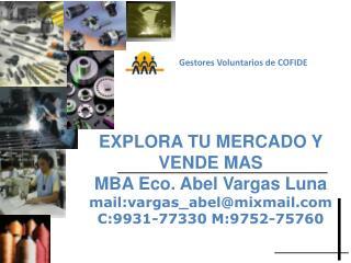 EXPLORA TU MERCADO Y VENDE MAS MBA Eco. Abel Vargas Luna mail:vargas_abel@mixmail