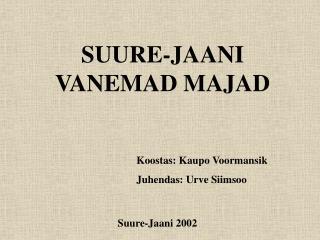 SUURE-JAANI  VANEMAD MAJAD