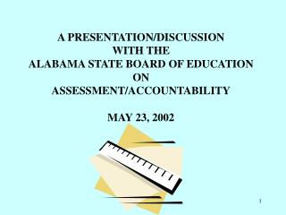 A PRESENTATION/DISCUSSION WITH THE ALABAMA STATE BOARD OF EDUCATION ON ASSESSMENT/ACCOUNTABILITY