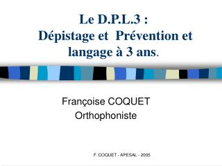 Le D.P.L.3 :  D pistage et  Pr vention et langage   3 ans.