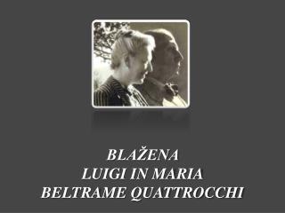 BLAŽENA  LUIGI IN MARIA  BELTRAME QUATTROCCHI