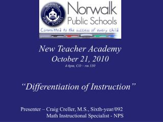 "New Teacher Academy October 21, 2010 4-6pm, CO – rm 330 ""Differentiation of Instruction"""