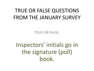 TRUE OR FALSE QUESTIONS FROM THE JANUARY SURVEY