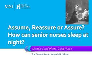 Assume, Reassure or Assure? How can senior nurses sleep at night?