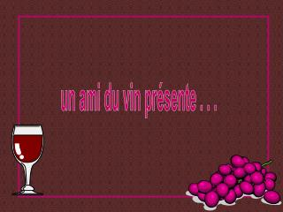 un ami du vin présente . . .