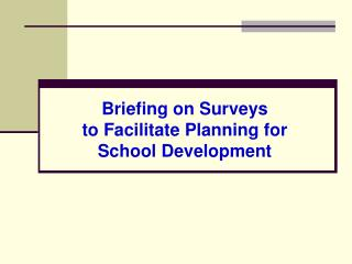 Briefing on Surveys to Facilitate Planning for School Development