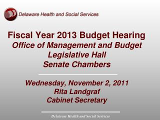 Fiscal Year 2013 Budget Hearing Office of Management and Budget Legislative Hall Senate Chambers