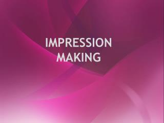 IMPRESSION MAKING