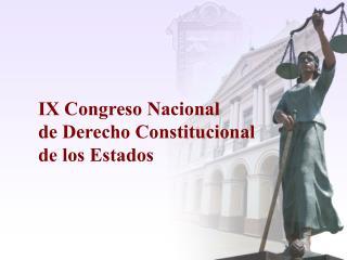 IX Congreso Nacional de Derecho Constitucional de los Estados