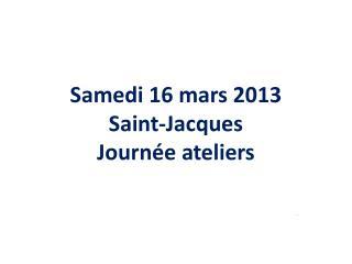 Samedi 16 mars 2013 Saint-Jacques Journée ateliers