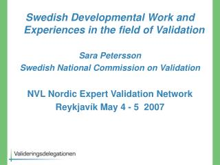 Swedish  Developmental Work and Experiences in the field of Validation Sara Petersson