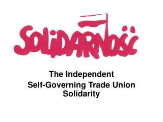 The  I ndependent  Self-Governing Trade Union Solidarity