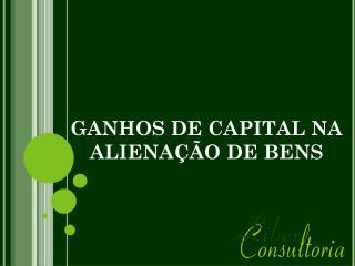 GANHOS DE CAPITAL NA ALIENAÇÃO DE BENS