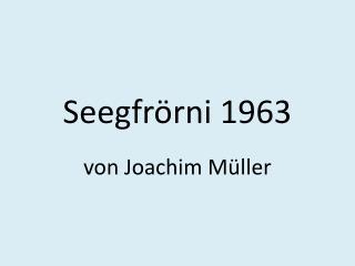 Seegfr�rni 1963