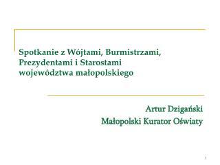 Spotkanie z Wójtami, Burmistrzami, Prezydentami i Starostami  województwa małopolskiego