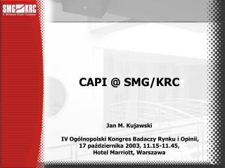 CAPI @ SMG/KRC Jan M. Kujawski  IV Ogólnopolski Kongres Badaczy Rynku i Opinii,