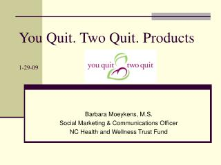 You Quit. Two Quit. Products  1-29-09