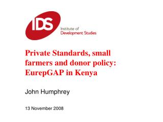 Private Standards, small farmers and donor policy: EurepGAP in Kenya John Humphrey