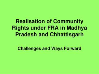 Realisation of Community Rights under FRA in Madhya Pradesh and Chhattisgarh
