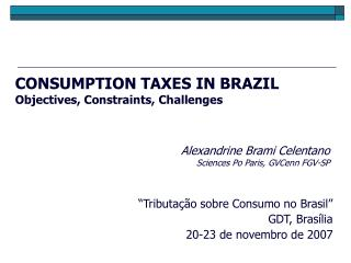 CONSUMPTION TAXES IN BRAZIL Objectives, Constraints, Challenges