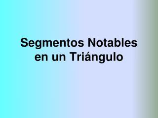 Segmentos Notables en un Triángulo