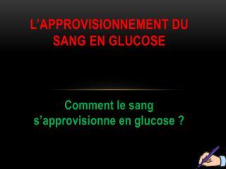 L'approvisionnement du sang en glucose