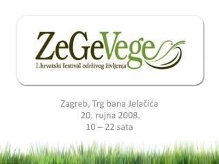 Zagreb, Trg bana Jelačića  20. rujna  2008.  10 – 22 sata
