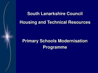 South Lanarkshire Council Housing and Technical Resources Primary Schools Modernisation Programme