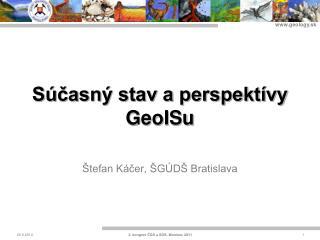 Súčasný stav a perspektívy GeoISu