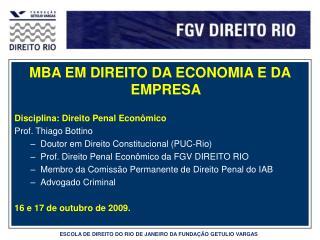 MBA EM DIREITO DA ECONOMIA E DA EMPRESA Disciplina: Direito Penal Econômico Prof. Thiago Bottino