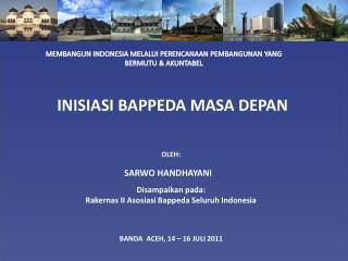 MEMBANGUN INDONESIA MELALUI PERENCANAAN PEMBANGUNAN YANG BERMUTU & AKUNTABEL