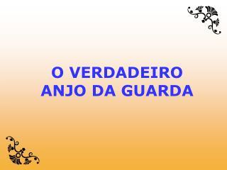 O VERDADEIRO ANJO DA GUARDA