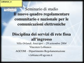Vincenzo Lobianco AGCOM � Dipartimento Regolamentazione v.lobianco@agcom.it