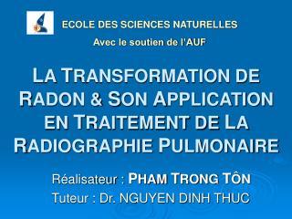 Réalisateur :  P HAM  T RONG  T ÔN Tuteur : Dr. NGUYEN DINH THUC