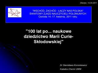 """""""100 lat po... naukowe dziedzictwo Marii Curie-Skłodowskiej"""""""