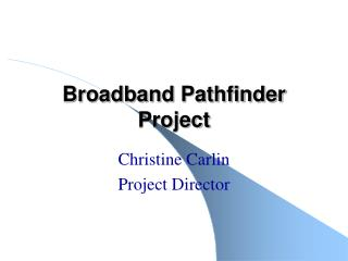 Broadband Pathfinder Project