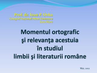 Momentul ortografic  şi  relevanţa acestuia  în studiul  limbii şi literaturii române