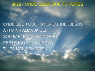 9026 - ONDE  QUER QUE TU FORES