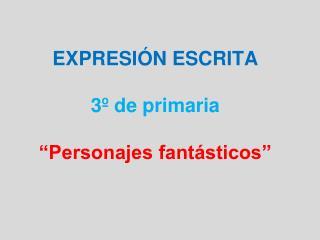 """EXPRESIÓN ESCRITA 3º de primaria """"Personajes fantásticos"""""""