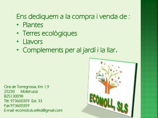 Ctra de Torregrossa, Km 1,9 25230      Mollerussa B25130098 Tèl: 973600359  Ext. 33 Fax:973600359