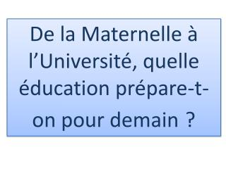 De la Maternelle   l Universit , quelle  ducation pr pare-t-on pour demain