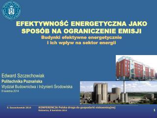 Edward Szczechowiak Politechnika Poznańska Wydział Budownictwa i Inżynierii Środowiska
