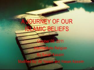 A Journey of Our  Islamic Beliefs