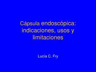 Cápsula  endoscópica: indicaciones, usos y limitaciones
