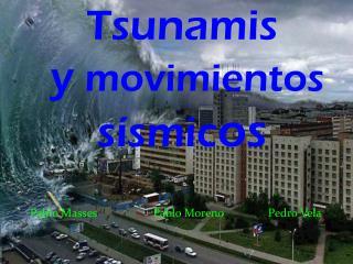 Tsunamis  y  movimientos  sísmic os