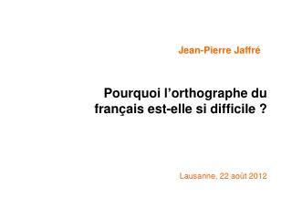 Pourquoi l ' orthographe du français est-elle si difficile?